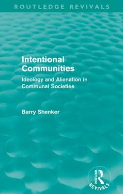 Intentional Communities: Ideology and Alienation in Communal Societies (Paperback)