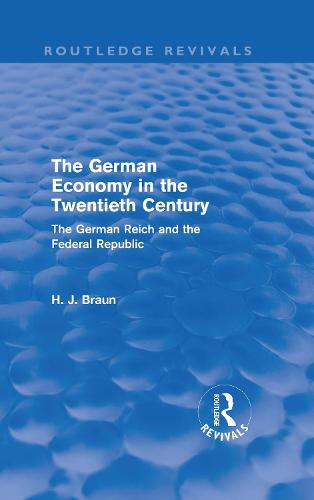 The German Economy in the Twentieth Century: The German Reich and the Federal Republic - Routledge Revivals (Hardback)