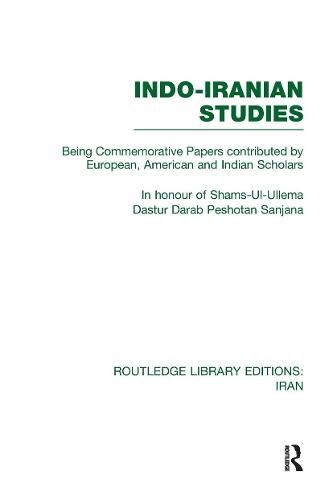 Indo-Iranian Studies: Being Commemorative Papers contributed by European, American and Indian Scholars - Routledge Library Editions: Iran (Hardback)