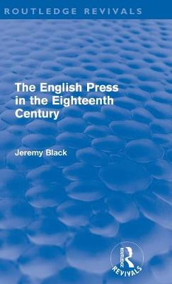 The English Press in the Eighteenth Century - Routledge Revivals (Hardback)