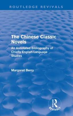 The Chinese Classic Novels: An Annotated Bibliography of Chiefly English-Language Studies - Routledge Revivals (Paperback)