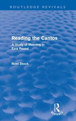 Reading the Cantos: A Study of Meaning in Ezra Pound (Paperback)