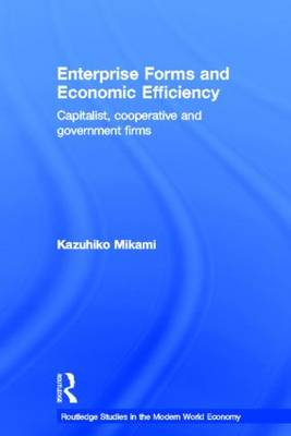 Enterprise Forms and Economic Efficiency: Capitalist, Cooperative and Government Firms (Hardback)