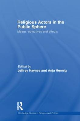 Religious Actors in the Public Sphere: Means, Objectives, and Effects (Hardback)