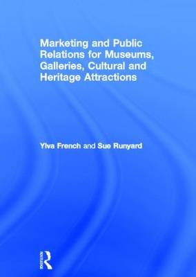 Marketing and Public Relations for Museums, Galleries, Cultural and Heritage Attractions (Hardback)