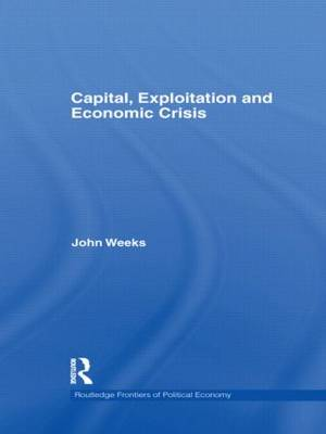 Capital, Exploitation and Economic Crisis - Routledge Frontiers of Political Economy 143 (Hardback)