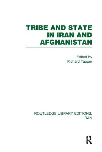 Tribe and State in Iran and Afghanistan - Routledge Library Editions: Iran (Hardback)