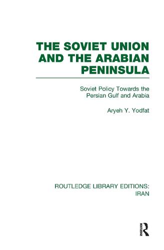 The Soviet Union and the Arabian Peninsula - Routledge Library Editions: Iran (Hardback)
