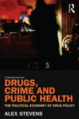 Drugs, Crime and Public Health: The Political Economy of Drug Policy (Paperback)