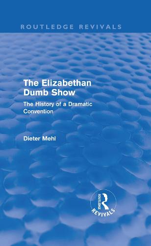 The Elizabethan Dumb Show: The History of a Dramatic Convention - Routledge Revivals (Hardback)