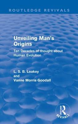Unveiling Man's Origins: Ten Decades of Thought About Human Evolution - Routledge Revivals (Paperback)