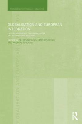 Globalisation and European Integration: Critical Approaches to Regional Order and International Relations - Routledge Studies in Globalisation (Hardback)