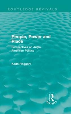 People, Power and Place: Perspectives on Anglo-American politics - Routledge Revivals (Hardback)