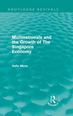 Multinationals and the Growth of the Singapore Economy - Routledge Revivals (Hardback)