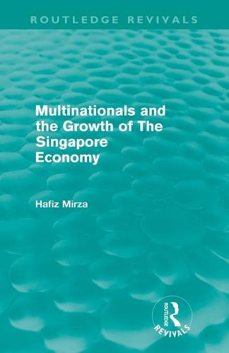 Multinationals and the growth of the Singapore economy (Paperback)