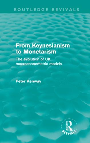 From Keynesianism to Monetarism: The evolution of UK macroeconometric models - Routledge Revivals (Hardback)