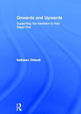 Onwards and Upwards: Supporting the transition to Key Stage One (Hardback)