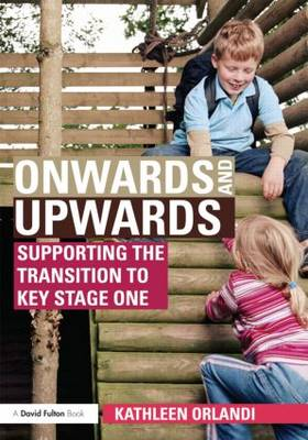 Onwards and Upwards: Supporting the transition to Key Stage One (Paperback)