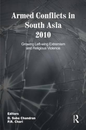 Armed Conflicts in South Asia 2010: Growing Left-wing Extremism and Religious Violence (Hardback)