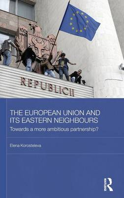 The European Union and its Eastern Neighbours: Towards a More Ambitious Partnership? (Hardback)