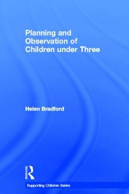 Planning and Observation of Children under Three - Supporting Children from Birth to Three (Hardback)