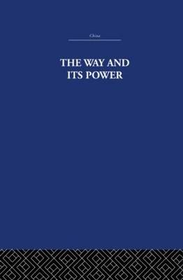 The Way and Its Power: A Study of the Tao Te Ching and Its Place in Chinese Thought (Paperback)