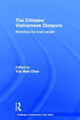 The Chinese/Vietnamese Diaspora: Revisiting the boat people - Routledge Contemporary Asia Series (Hardback)
