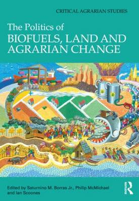 The Politics of Biofuels, Land and Agrarian Change (Hardback)