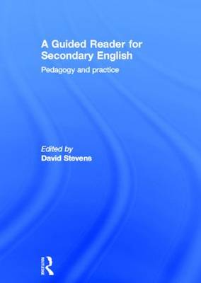 A Guided Reader for Secondary English: Pedagogy and practice (Hardback)