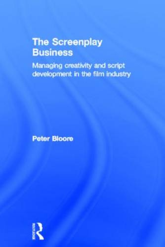 The Screenplay Business: Managing Creativity and Script Development in the Film Industry (Hardback)