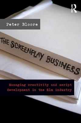 The Screenplay Business: Managing Creativity and Script Development in the Film Industry (Paperback)