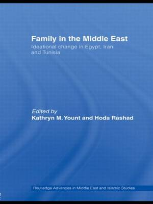 Family in the Middle East: Ideational change in Egypt, Iran and Tunisia - Routledge Advances in Middle East and Islamic Studies (Paperback)