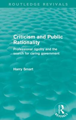 Criticism and Public Rationality: Proffesional Rigidity and the Search for Caring Government (Paperback)