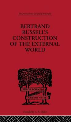 Bertrand Russell's Construction of the External World - International Library of Philosophy (Paperback)