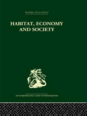 Habitat, Economy and Society: A Geographical Introduction to Ethnology (Paperback)