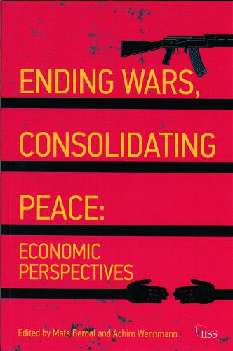 Ending Wars, Consolidating Peace: Economic Perspectives - Adelphi series (Paperback)