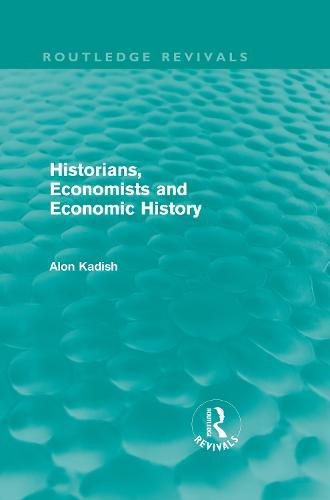 Historians, Economists, and Economic History - Routledge Revivals (Hardback)