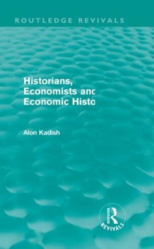 Historians, Economists, and Economic History - Routledge Revivals (Paperback)