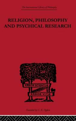 Religion, Philosophy and Psychical Research: Selected Essays - International Library of Philosophy (Paperback)