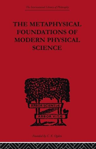 The Metaphysical Foundations of Modern Physical Science: A Historical and Critical Essay (Paperback)