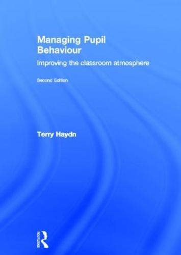 Managing Pupil Behaviour: Improving the classroom atmosphere (Hardback)