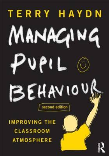 Managing Pupil Behaviour: Improving the classroom atmosphere (Paperback)