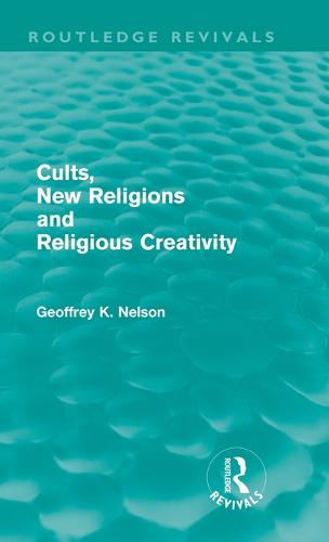 Cults, New Religions and Religious Creativity - Routledge Revivals (Hardback)