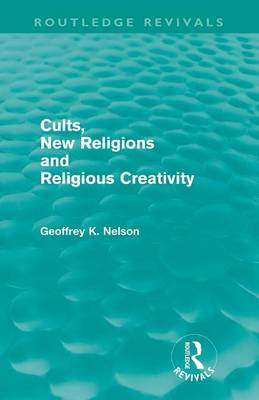 Cults, New Religions and Religious Creativity - Routledge Revivals (Paperback)