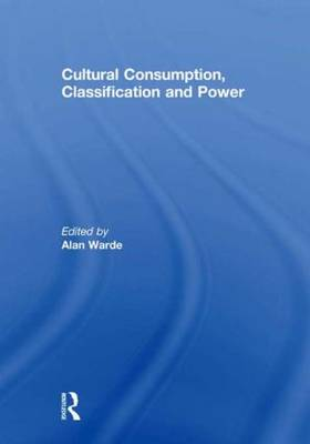 Cultural Consumption, Classification and Power (Hardback)