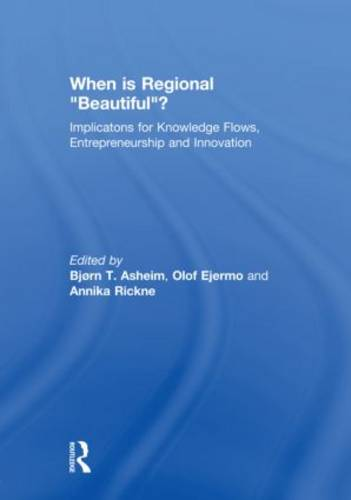 When is Regional Beautiful?: Implications for Knowledge Flows, Entrepreneurship and Innovation - Routledge Studies in Industry and Innovation (Hardback)
