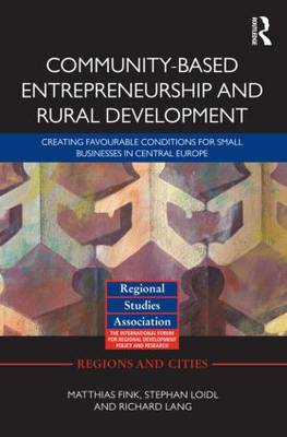 Community-based Entrepreneurship and Rural Development: Creating Favourable Conditions for Small Businesses in Central Europe - Regions and Cities (Hardback)