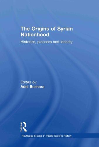 The Origins of Syrian Nationhood: Histories, Pioneers and Identity (Hardback)