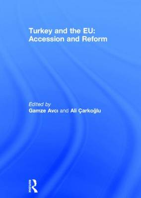 Turkey and the EU: Accession and Reform - South European Society and Politics (Hardback)
