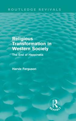 Religious Transformation in Western Society: The End of Happiness (Hardback)